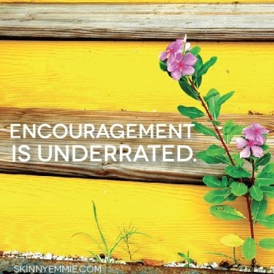 Encouragement is underrated.