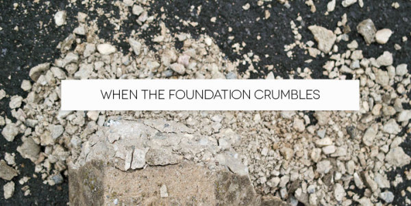 When the foundation crumbles.
