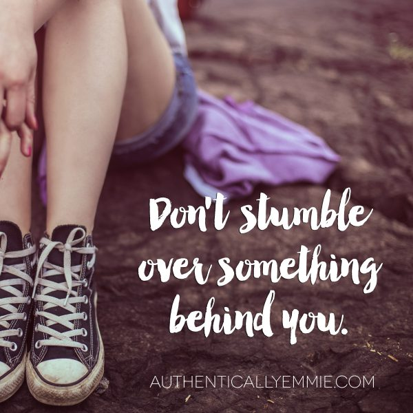 Don't stumble over something behind you.